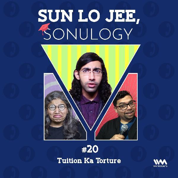 Ep. 20: Tuition Ka Torture