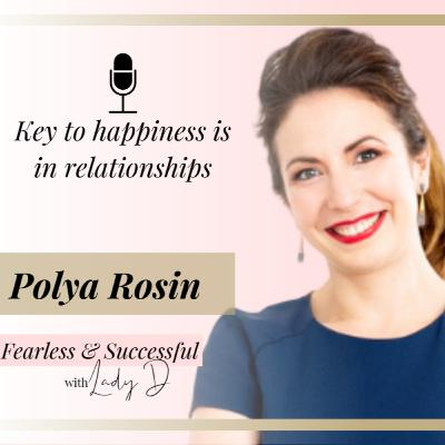 Episode #35: Polya Rosin - Key to happiness is in relationships