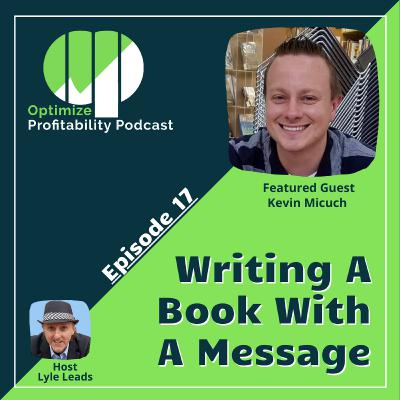 Episode 17 - Writing A Book With A Message with Kevin Micuch