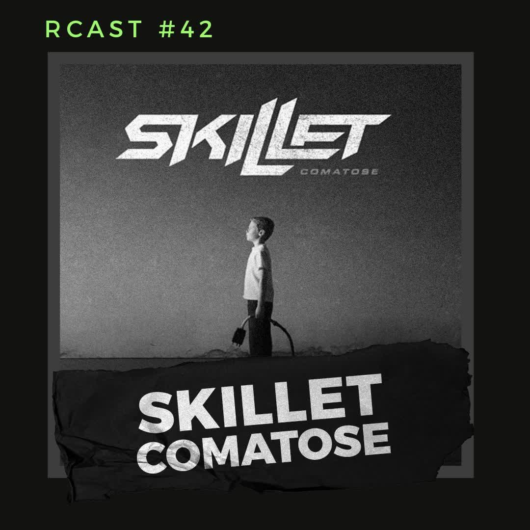 RCast #042 - SKILLET COMATOSE review