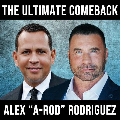 The Ultimate Comeback W/ Alex Rodriguez