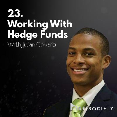23. Working With Hedge Funds | With Julian Covard