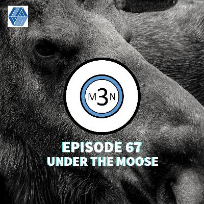 Episode 67 - Under the Moose