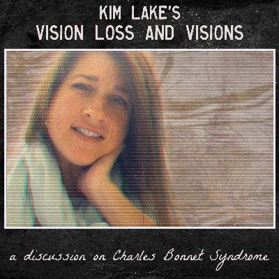 Kimberley Lake's Vision Loss and Visions (Charles Bonnet Syndrome)