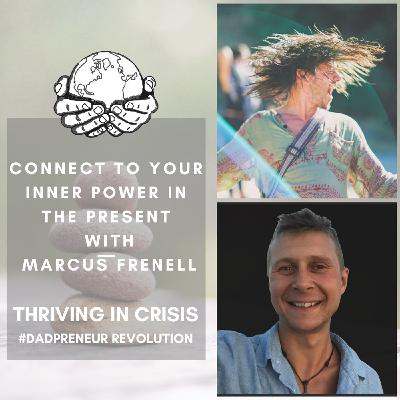 Connect To Your Inner Power In The Present  With  Marcus Frenell - Thriving In Crisis