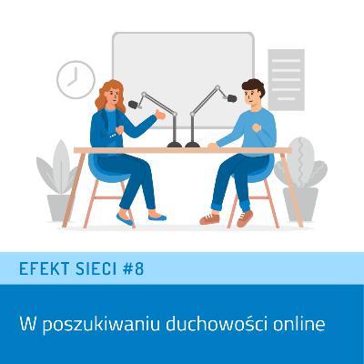 Efekt Sieci #8 - W poszukiwaniu duchowości online