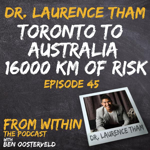 45: Dr. Laurence Tham Toronto to Australia 16000 KM of Risk