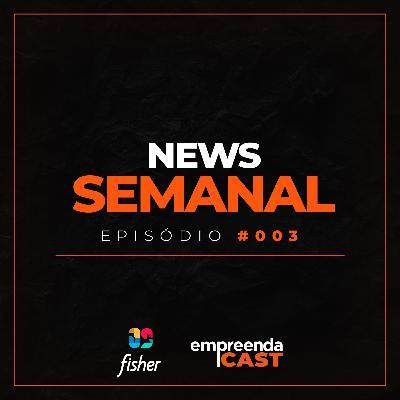 NEWS SEMANAL - EPISÓDIO #003