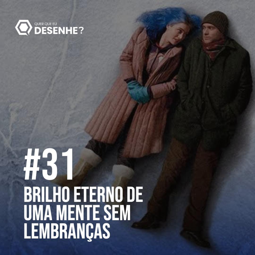 EP #31 - Brilho eterno de uma mente sem lembranças