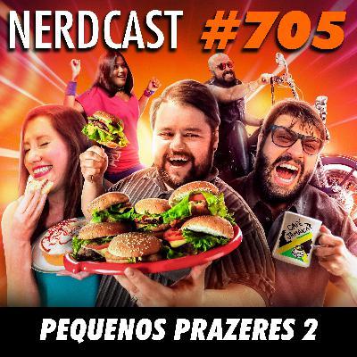 NerdCast 705 - Pequenos Prazeres 2