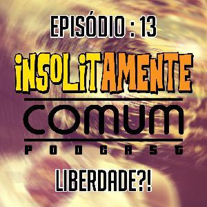 EP. 13 - Liberdade?
