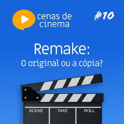 #10 - Remake: o original ou a cópia?