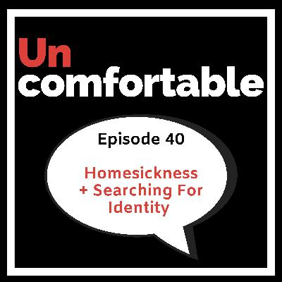 Episode 40 - Homesickness + Searching For Identity