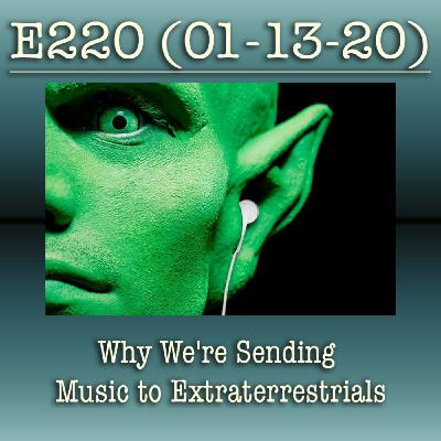E220 Why We're Sending Music to Extraterrestrials