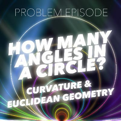P6: How Many Angles in a Circle? (Curvature; Euclidean Geometry)