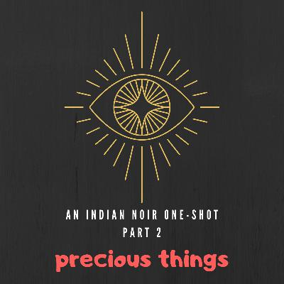 Precious things - Part 2: An Indian Noir One-Shot (Horror anthology)