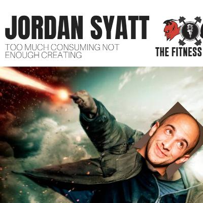 Jordan Syatt EP 111: Too Much Consuming Not Enough Creating