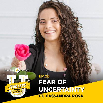 Fear Less University - Episode 26: Fear of Uncertainty ft. Cassandra Rosa