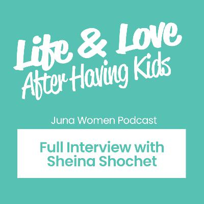Life and Love After Having Kids with Sheina Schochet