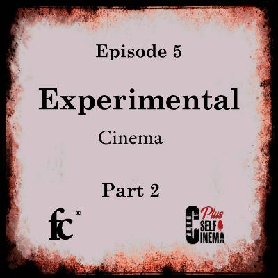 E05 - Experimental Cinema - (Part 02)