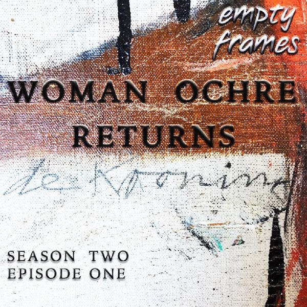 Empty Frames S2 E1 - Woman Ochre Returns