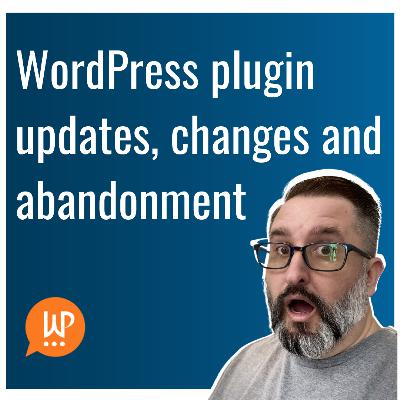 EP382 - WordPress plugin updates, changes and abandonment - WPwatercooler