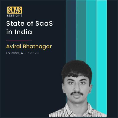 State of SaaS in India ft. Aviral Bhatnagar, Founder of A Junior VC