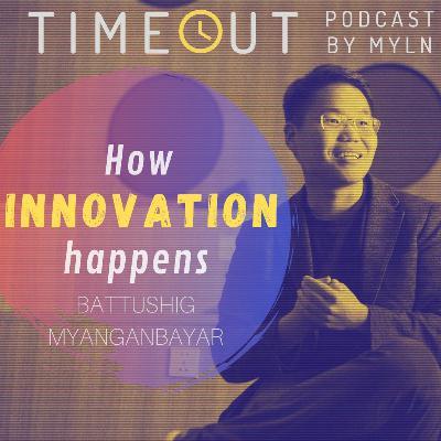 Episode 7 - Innovation with Battushig