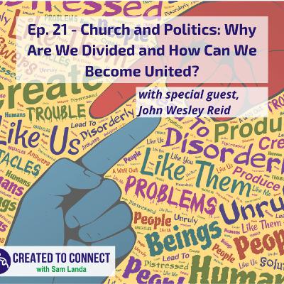 Ep. 21 - Church and Politics: Why Are We Divided and How Can We Become United