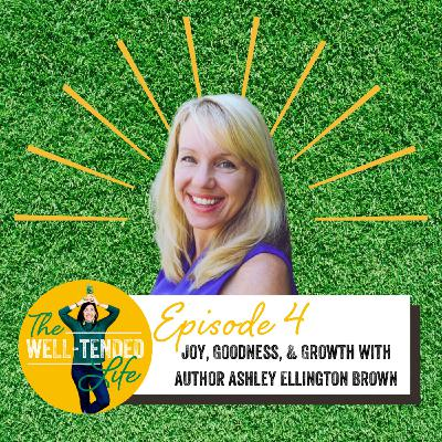 Episode 4: Joy, Goodness, and Growth with author Ashley Ellington Brown
