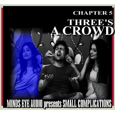 Small Complications - CH 4 - Three's A Crowd
