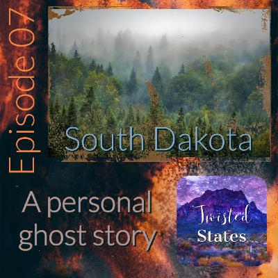 Episode 07: South Dakota A Personal Ghost Story
