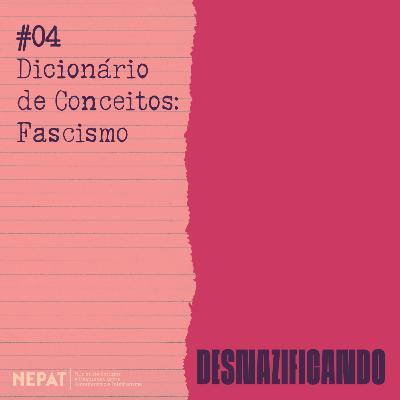 #04 - Dicionário de Conceitos: Fascismo