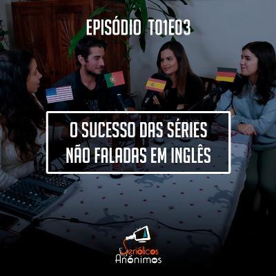T01E03 - O Sucesso das Séries Não Faladas em Inglês