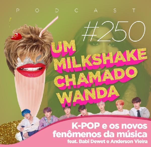 #250 - K-POP e os novos fenômenos da música (feat. Babi Dewet e Anderson Vieira)