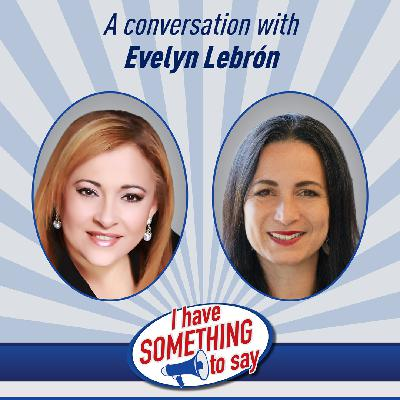 """Episode #86: """"I Have SOMETHING To Say"""" with special guest, Evelyn M. Lebron"""