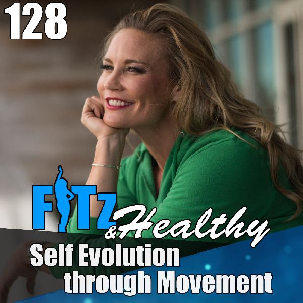 Self Evolution through Movement | Podcast 128 of FITz & Healthy