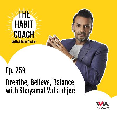 Ep. 259: Breathe, Believe, Balance with Shayamal Vallabhjee