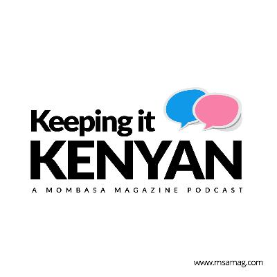 Keeping It Kenyan #1 / Parenting in the 21st Century