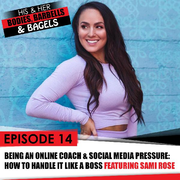 Episode 14: Online Coaching & Body Image Social Media Pressure with Sami Rose