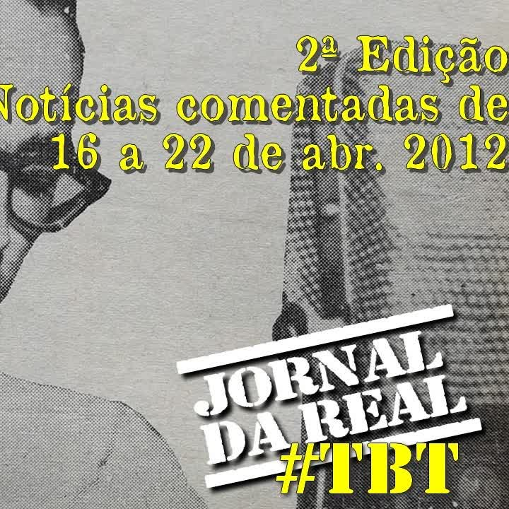 2º JORNAL DA REAL - 22 DE ABR. 2012 | #TBT DA REAL