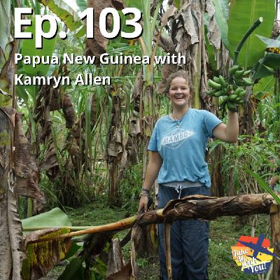 (Ep. 103) Papua New Guinea with Kamryn Allen