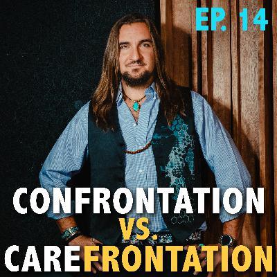 Ep. 14: Confrontation vs. Carefrontation | Effective Conflict Resolution