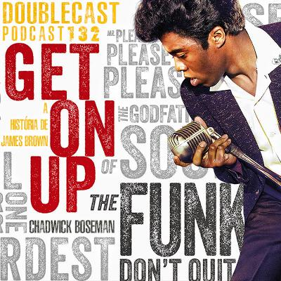 Doublecast 132 - Get On Up: A história de James Brown