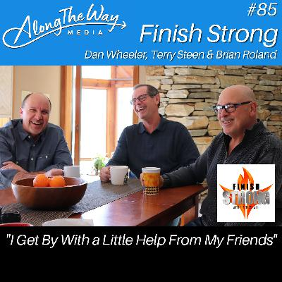 """""""I Get By With A Little Help From My Friends"""" - Finish Strong AlongTheWay 85"""