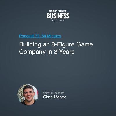 73: Building an 8-Figure Game Company in 3 Years With Chris Meade