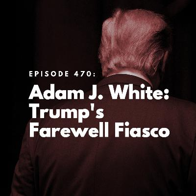 Adam J. White: Trump's Farewell Fiasco