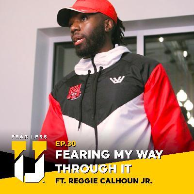 Fear Less University - Episode 30: Fearing My Way Through It ft. Reggie Calhoun Jr.