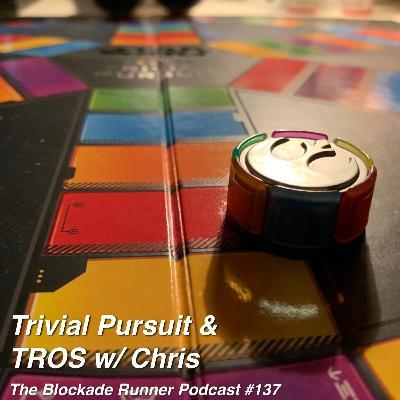 Trivial Pursuit & TROS w/ Chris - The Blockade Runner Podcast #137