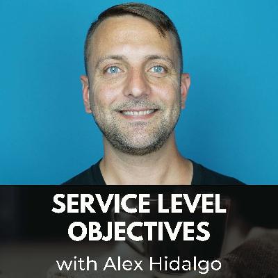 Service Level Objectives with Alex Hidalgo